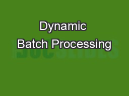 Dynamic Batch Processing