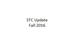 STC Update Fall 2016 This PowerPoint is in lieu of a day of face-to-face training.  Please take tim