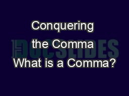 Conquering the Comma What is a Comma?