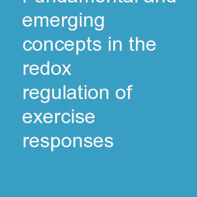 FUNDAMENTAL AND EMERGING CONCEPTS IN THE REDOX REGULATION OF EXERCISE RESPONSES