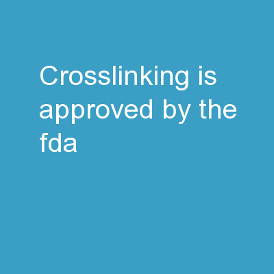 CROSSLINKING IS APPROVED BY THE FDA: