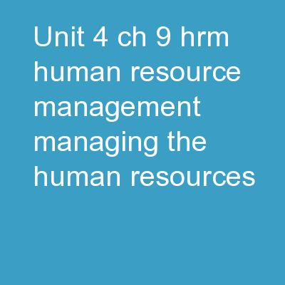 Unit 4 Ch 9 HRM Human resource management � managing the human resources
