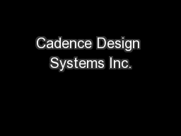Cadence Design Systems Inc. PowerPoint Presentation, PPT - DocSlides