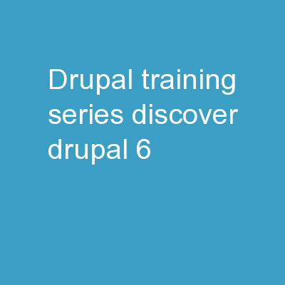 Drupal Training Series Discover Drupal 6