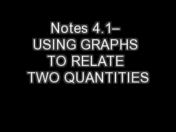 Notes 4.1� USING GRAPHS TO RELATE TWO QUANTITIES
