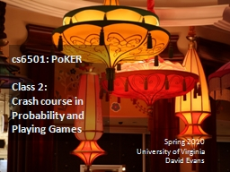 cs6501:  PoKER Class 2: Crash course in Probability and Playing Games