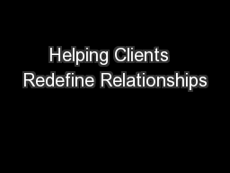 Helping Clients  Redefine Relationships