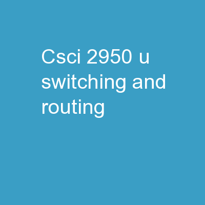 CSCI -2950-u Switching and Routing