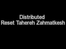 Distributed Reset Tahereh Zahmatkesh