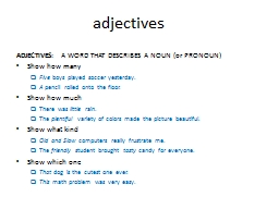 ADJECTIVES :  A WORD THAT DESCRIBES A NOUN (or PRONOUN)