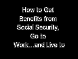 How to Get Benefits from Social Security, Go to Work�and Live to