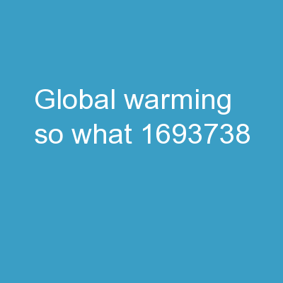 Global Warming So What?
