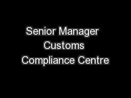 Senior Manager  Customs Compliance Centre