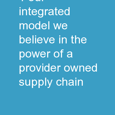 1 Our Integrated Model We believe in the power of a provider-owned supply chain