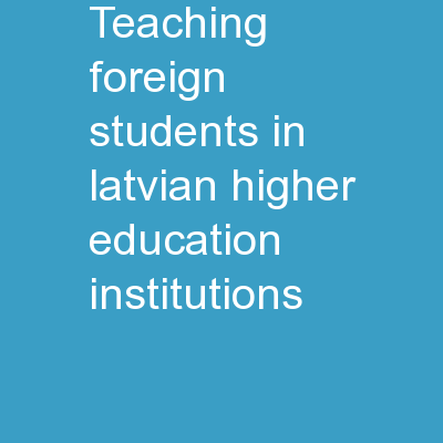 .  Teaching Foreign Students in Latvian Higher Education Institutions