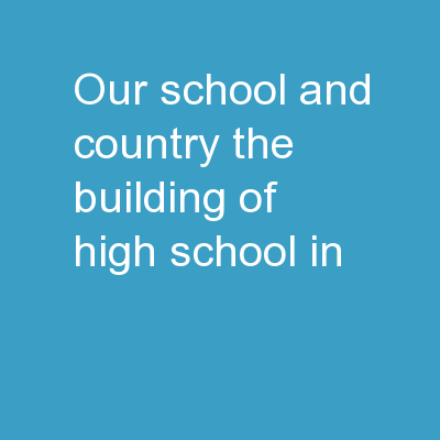 our school and country The building of High School in