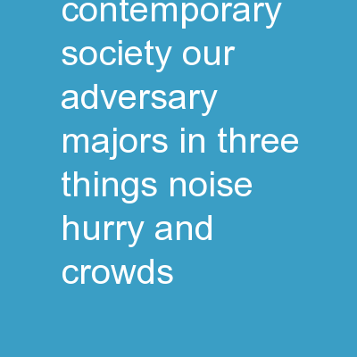 Exhausted? In contemporary society our Adversary majors in three things: noise, hurry, and crowds.