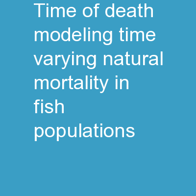 Time of Death: Modeling Time-varying Natural Mortality in Fish Populations PowerPoint Presentation, PPT - DocSlides