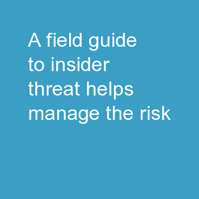 A Field Guide to Insider Threat Helps Manage the Risk