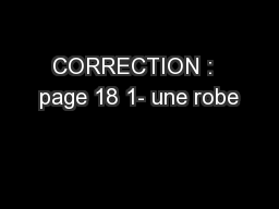 CORRECTION :  page 18 1- une robe