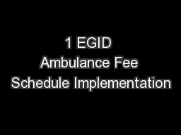 1 EGID Ambulance Fee Schedule Implementation