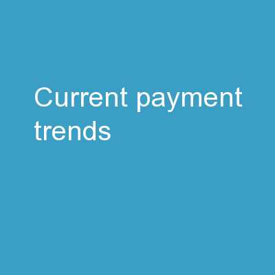 Current Payment Trends �