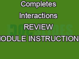 Completes Interactions REVIEW MODULE INSTRUCTIONS