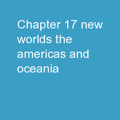 Chapter 17 New Worlds:  The Americas and Oceania