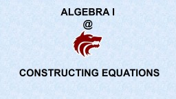 ALGEBRA I @ CONSTRUCTING EQUATIONS