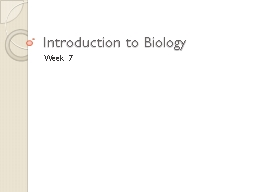 Introduction to Biology Week 7