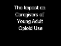 The Impact on Caregivers of Young Adult Opioid Use