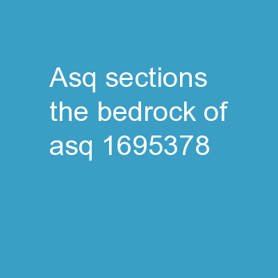 ASQ Sections �The Bedrock of ASQ�