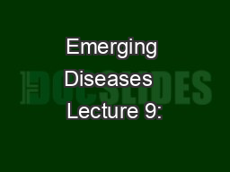 Emerging Diseases  Lecture 9: