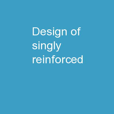 DESIGN OF  SINGLY	REINFORCED