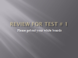 Review for Test # 1 Please get out your white boards