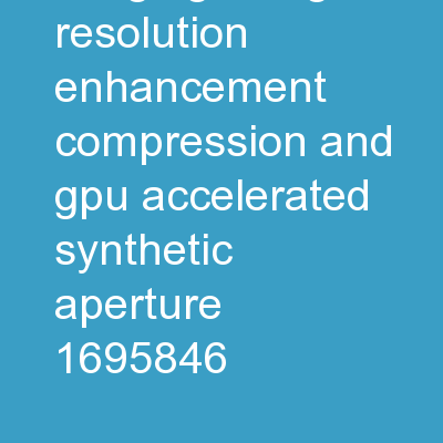 Ultrasonic Imaging using Resolution Enhancement Compression and GPU-Accelerated Synthetic Aperture