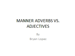 MANNER ADVERBS VS. ADJECTIVES