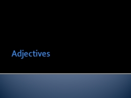 Adjectives  FORMS OF ADJECTIVES