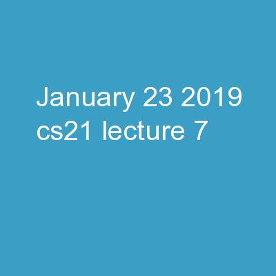 January 23, 2019 CS21 Lecture 7