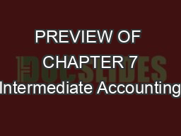 PREVIEW OF  CHAPTER 7 Intermediate Accounting