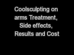 Coolsculpting on arms Treatment, Side effects, Results and Cost