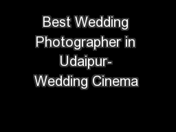 Best Wedding Photographer in Udaipur- Wedding Cinema