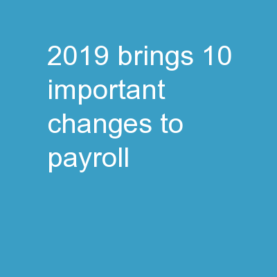 2019 Brings 10 Important Changes To Payroll