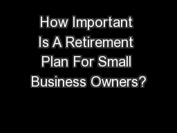 How Important Is A Retirement Plan For Small Business Owners?