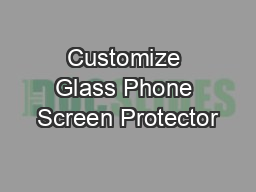 Customize Glass Phone Screen Protector