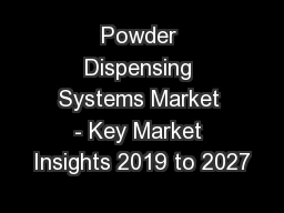 Powder Dispensing Systems Market - Key Market Insights 2019 to 2027