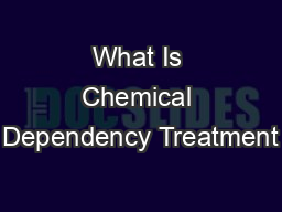 What Is Chemical Dependency Treatment