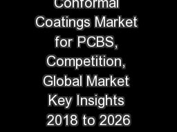 Conformal Coatings Market for PCBS, Competition, Global Market Key Insights 2018 to 2026