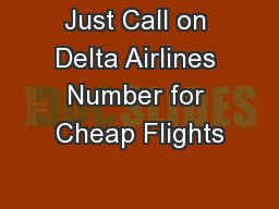 Just Call on Delta Airlines Number for Cheap Flights PowerPoint Presentation, PPT - DocSlides