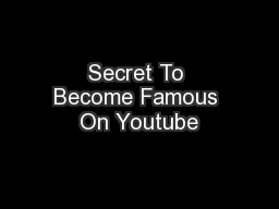 Secret To Become Famous On Youtube